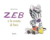 Zeb e la scorta di baci - Michel Gay   Libro   Itacalibri