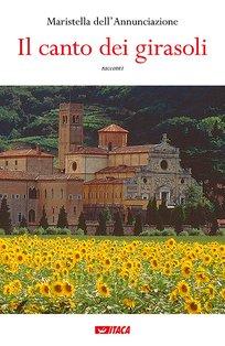 Il canto dei girasoli: racconti. Maristella dell'Annunciazione | Libro | Itacalibri