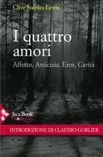 I quattro amori: Affetto, Amicizia, Eros, Carità. Clive Staples Lewis | Libro | Itacalibri