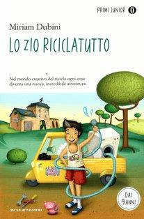 Lo zio riciclatutto - Miriam Dubini | Libro | Itacalibri