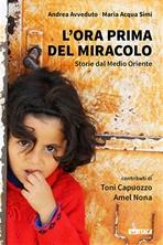 L'ora prima del miracolo: Storie dal Medio Oriente. Maria Acqua Simi, Andrea Avveduto | Libro | Itacalibri