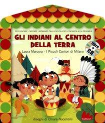 Gli indiani al centro della terra. Con CD audio - Laura Marcora, Piccoli Cantori di Milano | Libro | Itacalibri