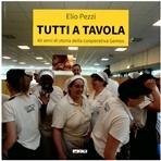 Tutti a tavola: 40 anni di storia della cooperativa Gemos. Elio Pezzi | Libro | Itacalibri