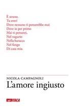 L'amore ingiusto - Nicola Campagnoli | Libro | Itacalibri