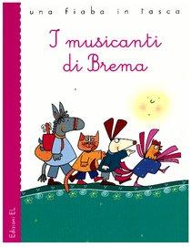 I musicanti di Brema - Jakob e Wilhelm Grimm | Libro | Itacalibri