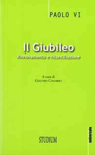 Il giubileo: Rinnovamento e riconciliazione. Paolo VI | Libro | Itacalibri