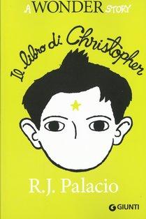 Il libro di Christopher: A wonder story. R. J. Palacio | Libro | Itacalibri