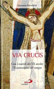 Via crucis: Con i martiri del XX secolo: l'Ecumenismo del sangue. Giovanna Parravicini | Libro | Itacalibri
