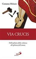 Via Crucis: Dall'epifania della violenza all'epifania dell'amore. Costanza Miriano | Libro | Itacalibri