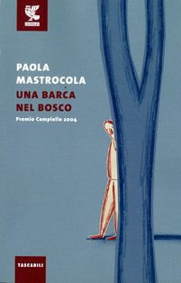 Una barca nel bosco - Paola Mastrocola   Libro   Itacalibri