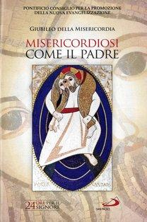 Misericordiosi come il padre - Pontificio Consiglio per la Promozione della Nuova Evangelizzazione   Libro   Itacalibri