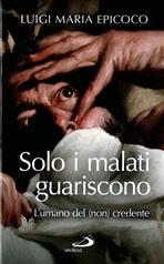 Solo i malati guariscono: L'umano del (non) credente. Luigi Maria Epicoco | Libro | Itacalibri