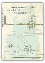 Martini e Ferretti - Marco Andreolli   Libro   Itacalibri