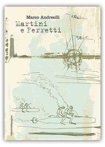 Martini e Ferretti - Marco Andreolli | Libro | Itacalibri