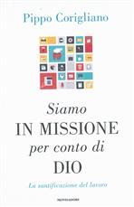 Siamo in missione per conto di Dio: La santificazione del lavoro. Pippo Corigliano | Libro | Itacalibri