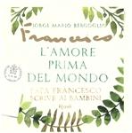 L'amore prima del mondo: Papa Francesco scrive ai bambini. Papa Francesco (Jorge Mario Bergoglio) | Libro | Itacalibri