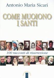 Come muoiono i santi: 100 racconti di risurrezione. Antonio Maria Sicari | Libro | Itacalibri