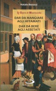Dar da mangiare agli affamati, dar da bene agli assetati - Natale Benazzi | Libro | Itacalibri