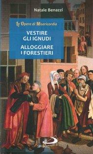 Vestire gli ignudi, alloggiare i forestieri - Natale Benazzi | Libro | Itacalibri