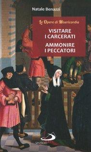 Visitare i carcerati, ammonire i peccatori - Natale Benazzi | Libro | Itacalibri