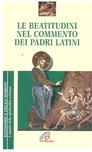 Le beatitudini nel commento dei Padri Latini - Gabriele Pelizzari | Libro | Itacalibri