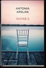 Ishtar 2: Cronache dal mio risveglio. Antonia Arslan | Libro | Itacalibri