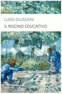 Il rischio educativo - Luigi Giussani | Libro | Itacalibri