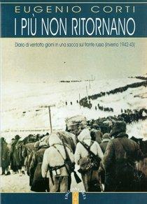 I più non ritornano: Diario di ventotto giorni in una sacca sul fronte russo (1942-1943). Eugenio Corti | Libro | Itacalibri