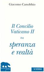 Il Concilio Vaticano II tra speranza e realtà - Giacomo Canobbio | Libro | Itacalibri
