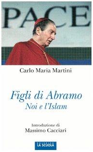 Figli di Abramo: Noi e l'Islam. Carlo Maria Martini   Libro   Itacalibri