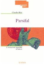 Parsifal: L'iniziazione maschile all'amore. Claudio Risé | Libro | Itacalibri