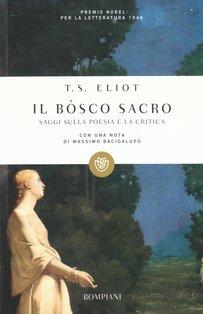 Il bosco sacro : Saggi sulla poesia e la critica. Thomas Stearn Eliot | Libro | Itacalibri