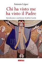 Chi ha visto me ha visto il Padre - Antonio López | Libro | Itacalibri