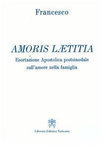 Amoris Laetitia: Esortazione apostolica postsinodale sull'amore nella famiglia. Papa Francesco (Jorge Mario Bergoglio) | Libro | Itacalibri