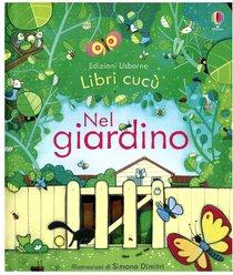 Nel giardino: Libri cucù. Anna Milbourne | Libro | Itacalibri
