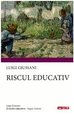 Il rischio educativo. Ed. in lingua rumena - Luigi Giussani | Libro | Itacalibri