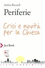 Periferie: Crisi e novità per la Chiesa. Andrea Riccardi | Libro | Itacalibri