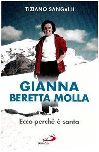 Gianna Beretta Molla: Ecco perché è santa. Tiziano Sangalli | Libro | Itacalibri