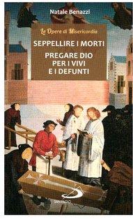 Seppellire i morti, pregare Dio per i vivi e i defunti  - Natale Benazzi | Libro | Itacalibri