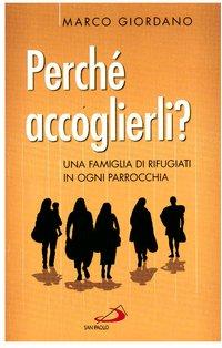 Perché accoglierli ?: Una famiglia di rifugiati in ogni parrocchia. Marco Giordano | Libro | Itacalibri