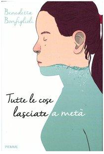 Tutte le cose lasciate a metà - Benedetta Bonfiglioli | Libro | Itacalibri