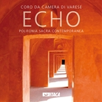 Echo - CD: Polifonia sacra contemporanea. Coro da Camera di Varese | CD | Itacalibri