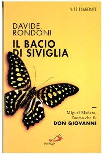 Il bacio di Siviglia: Miguel Mañara, l'uomo che fu don Giovanni. Davide Rondoni | Libro | Itacalibri