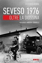 Seveso 1976: Oltre la diossina. Federico Robbe | Libro | Itacalibri