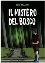 Il mistero del bosco - Luigi Ballerini | Libro | Itacalibri