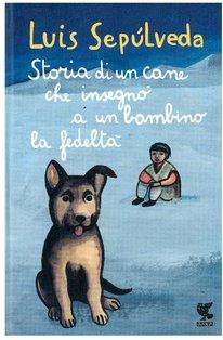 Storia di un cane che insegnò a un bambino la fedeltà - Luis Sepúlveda | Libro | Itacalibri