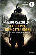 La guerra dei nostri nonni: 1915 - 1918 : storie di uomini, donne, famiglie. Aldo Cazzullo | Libro | Itacalibri