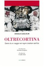Oltrecortina: Diario di un viaggio nei regimi totalitaristi dell'Est. Annalia Guglielmi | Libro | Itacalibri