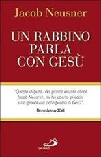 Un rabbino parla con Gesù - Jacob Neusner | Libro | Itacalibri