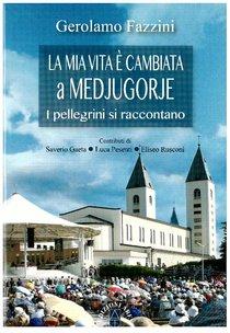 La mia vita è cambiata a Medjugorie : I pellegrini si raccontano. Gerolamo Fazzini | Libro | Itacalibri